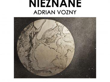 """Adrian Vozny """"Nieznane"""", zaproszenie wernisaż w Ney Gallery & Prints"""