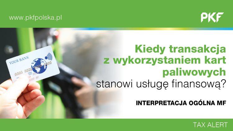 Kiedy transakcja z wykorzystaniem kart paliwowych stanowi usługę finansową? Interpretacja ogólna Ministerstwa Finansów