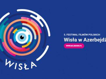 """Festiwal Polskich Filmów """"Wisła"""" w Azerbejdżanie"""
