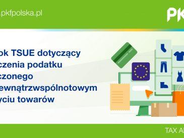 PKF Tax Alert: wyrok TSUE dotyczący odliczenia podatku naliczonego